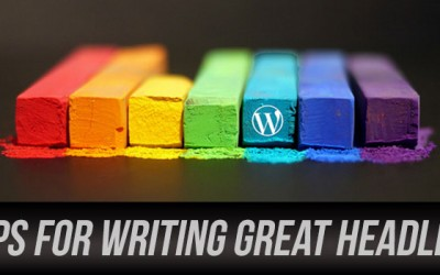 7 Tips for Writing Great Headlines