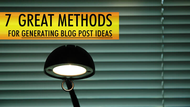 7 Great Methods for Generating Blog Post Ideas