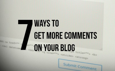 7 Ways to Get More Comments on Your Blog